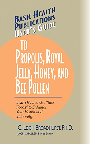 User's Guide to Propolis, Royal Jelly, Honey, & Bee Pollen (Basic Health Publications User's Guide)