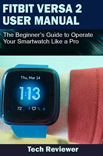FITBIT VERSA 2 USER MANUAL: The Beginners Guide to Operate Your Smartwatch Like A Pro