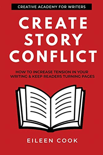 Create Story Conflict: How to increase tension in your writing & keep readers turning pages (Creative Academy Guides for Writers)