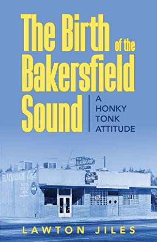 The Birth of the Bakersfield Sound: A Honky Tonk Attitude