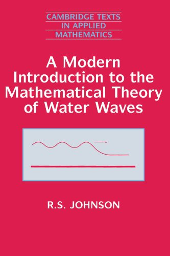A Modern Introduction to the Mathematical Theory of Water Waves (Cambridge Texts in Applied Mathematics)