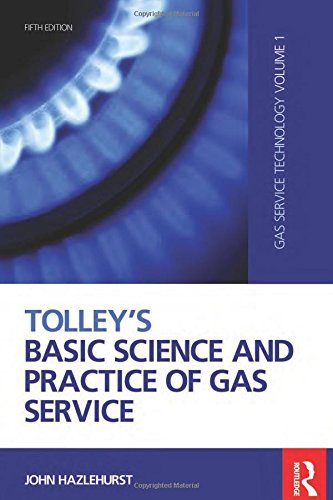 Tolley's Basic Science and Practice of Gas Service, Fifth Edition: (Gas Service Technology Volume 1)