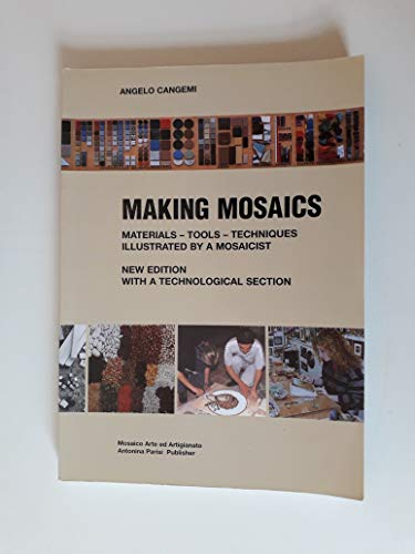 Making Mosaics : Materials - Tools - Techniques, Illustrated By a Mosaicist