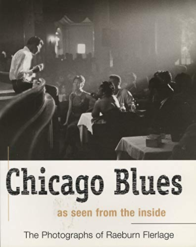 Chicago Blues as seen from the inside - The Photographs of Raeburn Flerlage