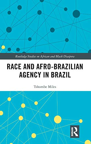 Race and Afro-Brazilian Agency in Brazil (Routledge Studies on African and Black Diaspora)