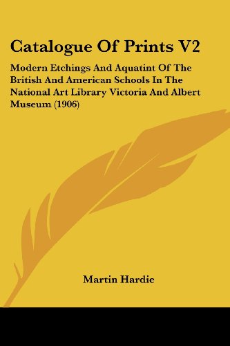 Catalogue Of Prints V2: Modern Etchings And Aquatint Of The British And American Schools In The National Art Library Victoria And Albert Museum (1906)