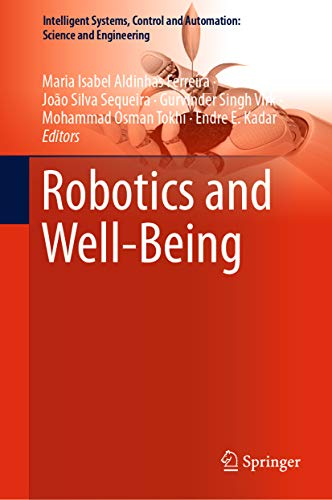 Robotics and Well-Being (Intelligent Systems, Control and Automation: Science and Engineering Book 95)