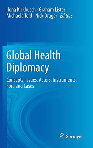 Global Health Diplomacy: Concepts, Issues, Actors, Instruments, Fora and Cases