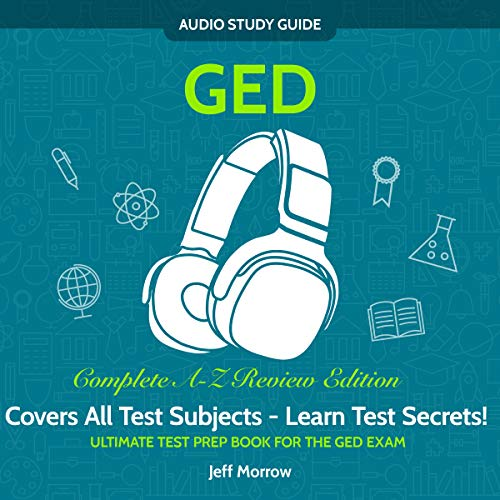 GED Audio Study Guide! Complete Review Edition! Ultimate Test Prep Book For The GED Exam!: Covers ALL Test Subjects! Learn Test Secrets!
