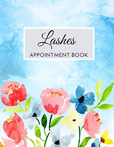 Lashes Appointment Book: Undated Daily Planner, Lashes Schedule Organizer 20 Minute Increments Log Book, Flowers Cover