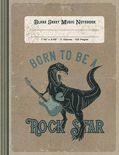 Blank Sheet Music Notebook - Born To Be A Rock Star: Large Notation Composition Book - Music Manuscript Staff Paper - Vintage Dinosaur Musician Journal