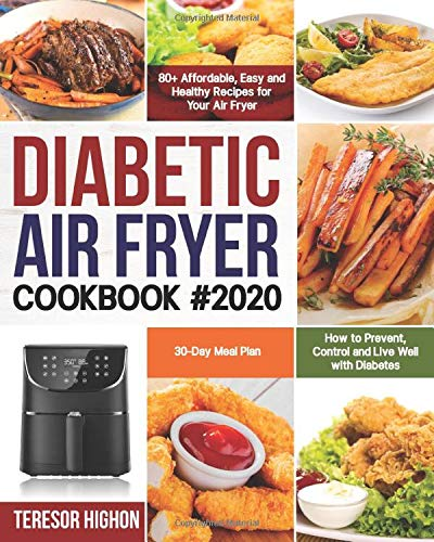 Diabetic Air Fryer Cookbook #2020: 80+ Affordable, Easy and Healthy Recipes for Your Air Fryer | How to Prevent, Control and Live Well with Diabetes | 30-Day Meal Plan