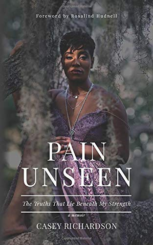 PAIN UNSEEN: The Truths That Lie Beneath My Strength