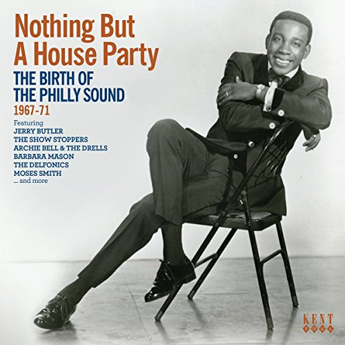 Nothing But A House Party: Birth Of The Philly Sound 1967-1971