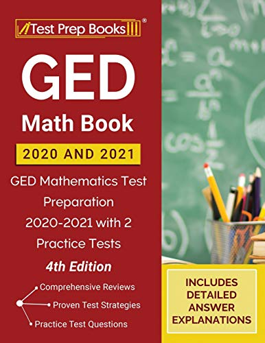GED Math Book 2020 and 2021: GED Mathematics Test Preparation 2020-2021 with 2 Practice Tests [4th Edition]