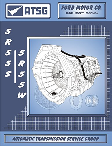 ATSG 5R55S/5R55W Automatic Transmission Repair Manual (5R55S Transmission - 5R55S Transmission Rebuild Kit - 5R55W Filter Best Repair Book Available!)