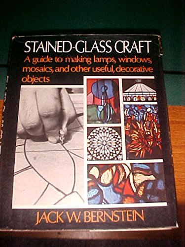 Stained-Glass Craft. a Guide to Making Lamps, Windows, Mosaics, and Other Useful, Decorative Objects