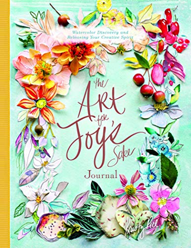 The Art for Joy's Sake Journal: Watercolor Discovery and Releasing Your Creative Spirit (Artisan Series)