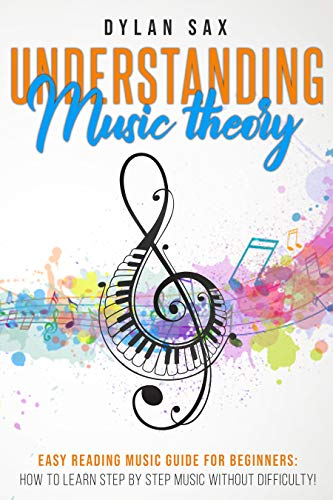 Understanding music theory: Easy reading music guide for beginners: how to learn step by step music without difficulty!