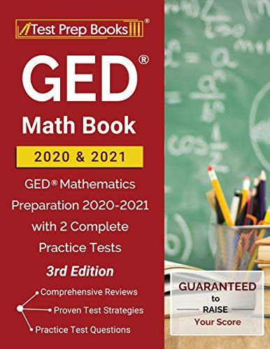 GED Math Book 2020 and 2021: GED Mathematics Preparation 2020-2021 with 2 Complete Practice Tests [3rd Edition]