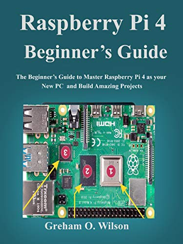 Raspberry Pi 4 Beginners Guide: The Beginners Guide to Master Raspberry Pi 4 as your new PC and Build Amazing Projects