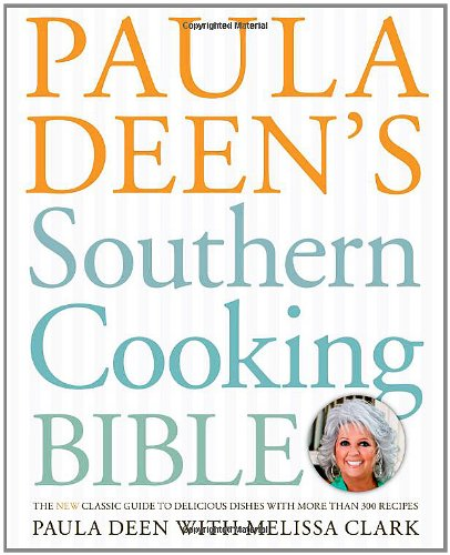 Paula Deen's Southern Cooking Bible: The New Classic Guide to Delicious Dishes with More Than 300 Recipes