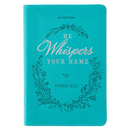 He Whispers Your Name   365 Devotions for Women   Hope and Comfort to Strengthen Your Walk of Faith   Teal Faux Leather Devotional Gift Book w/Ribbon Marker