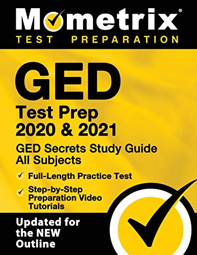 GED Test Prep 2020 & 2021: GED Secrets Study Guide All Subjects, Full-Length Practice Test, Step-by-Step Preparation Video Tutorials: [Updated for the NEW Outline]