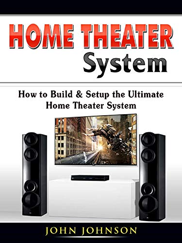 Home Theater System: How to Build & Setup the Ultimate Home Theater System