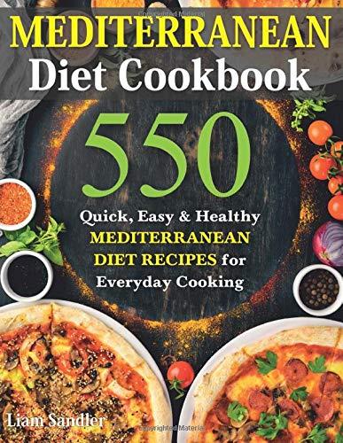 Mediterranean Diet Cookbook: 550 Quick, Easy and Healthy Mediterranean Diet Recipes for Everyday Cooking