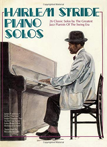 Harlem Stride Piano Solos: 26 Classic Solos by The Greatest Jazz Pianists Of The Swing Era (Scivales Music)