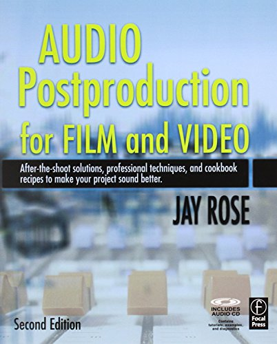 Audio Postproduction for Film and Video, Second Edition: After-the-Shoot solutions, Professional Techniques,and Cookbook Recipes to Make Your Project Sound Better (DV Expert Series)