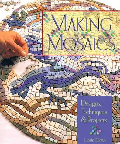Making Mosaics: Designs, Techniques & Projects