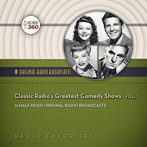 Classic Radio's Greatest Comedy Shows, Volume 1 (Hollywood 360 - Classic Radio Collection)(Audio Theater)